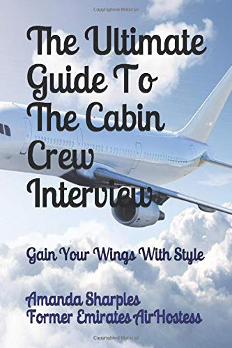The Ultimate Guide To The Cabin Crew Interview: Gain Your Wings With Style