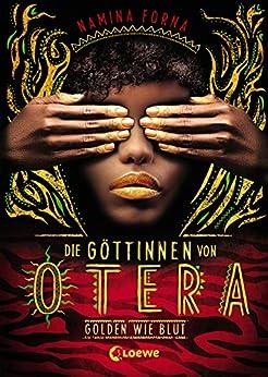 Die Göttinnen von Otera - Golden wie Blut: Der New York Times Bestseller (German Edition) by [Namina Forna, Loewe Jugendbücher, Bea Reiter]