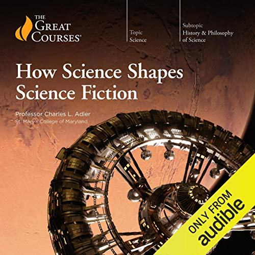 How Science Shapes Science Fiction Audiobook By Charles L. Adler,                                                                                        The Great Courses cover art