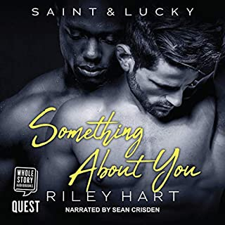 Something About You                   By:                                                                                                                                 Riley Hart                               Narrated by:                                                                                                                                 Sean Crisden                      Length: 7 hrs and 3 mins     4 ratings     Overall 4.0