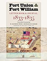 Fort Union and Fort William: Letter Book & Journal, 1833–1835