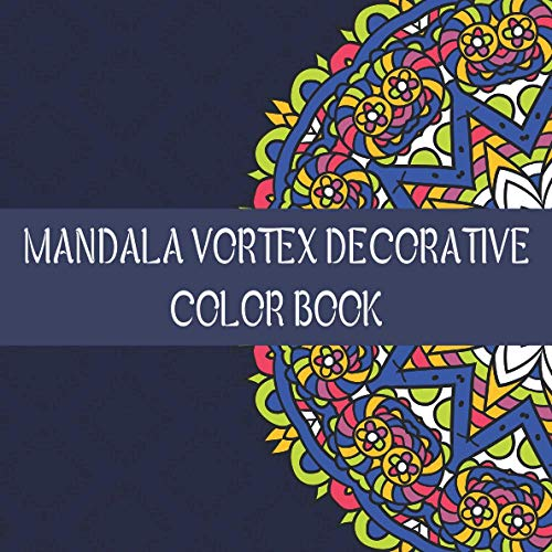 Mandala Vortex Decorative color book: Mandala Coloring Book For Adults Stress Relief, Relaxation, Mandala Patterns Easy And Simple, Mind Relaxing Mandalas