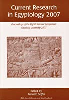 Current Research in Egyptology 2007: Proceedings of the Eighth Annual Conference which took place at Swansea University April 2007
