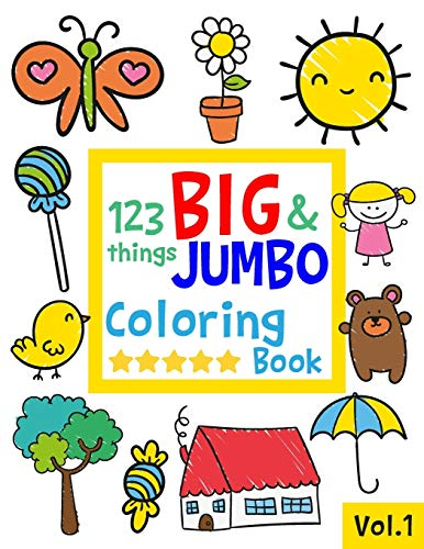 123 things BIG & JUMBO Coloring Book: 123 Coloring Pages!!, Easy, LARGE, GIANT Simple Picture Coloring Books for Toddlers, Kids Ages 2-4, Early Learning, Preschool and Kindergarten (JUMBO and GIANT)