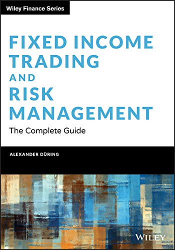 Fixed Income Trading and Risk Management: The Complete Guide (Wiley Finance)