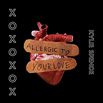 Allergic To Your Love