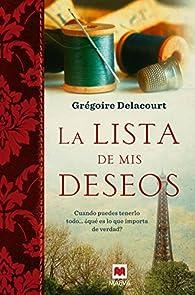 La Lista De Mis Deseos: Cuando puedes tenerlo todo... ¿qué es lo que importa de verdad? par Grégoire Delacourt