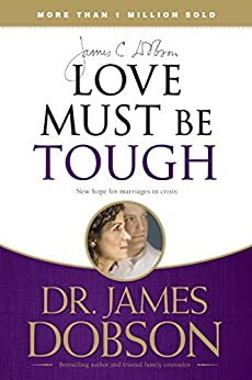 Love Must Be Tough: New Hope for Marriages in Crisis by [James C. Dobson]
