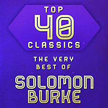 Top 40 Classics - The Very Best of Solomon Burke
