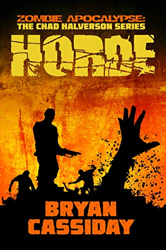 Horde (Zombie Apocalypse: The Chad Halverson Book 6) by [Bryan Cassiday]