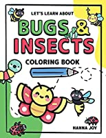 Let's learn about Bugs and Insects: Coloring Book for Kids and Toddlers 50 Species of Insects Ready to be Colored
