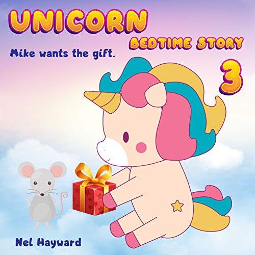 Unicorn Bedtime Story 3: Mike wants the gift | Unicorn Before Sleep Story Book for kids age 2-6 years old | Gifts for girls (Kimmy unicorn) (English Edition)