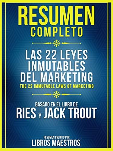 Resumen Completo: Las 22 Leyes Inmutables Del Marketing (The 22 Immutable Laws Of Marketing): Basado En El Libro De Al Ries Y Jack Trout