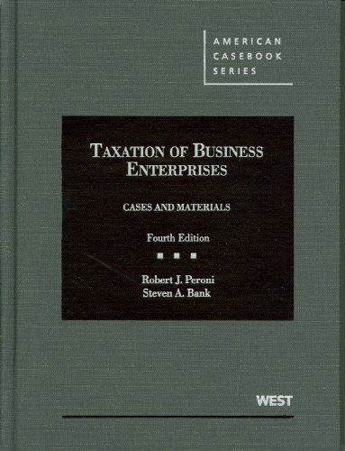 Taxation of Business Enterprises, Cases and Materials, 4th (American Casebook Series)
