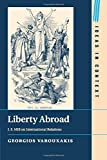Liberty Abroad: J. S. Mill on International Relations (Ideas in Context, Series Number 106)
