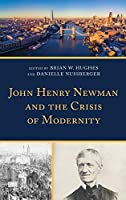 John Henry Newman and the Crisis of Modernity