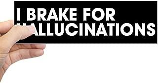 i brake for hallucinations bumper sticker