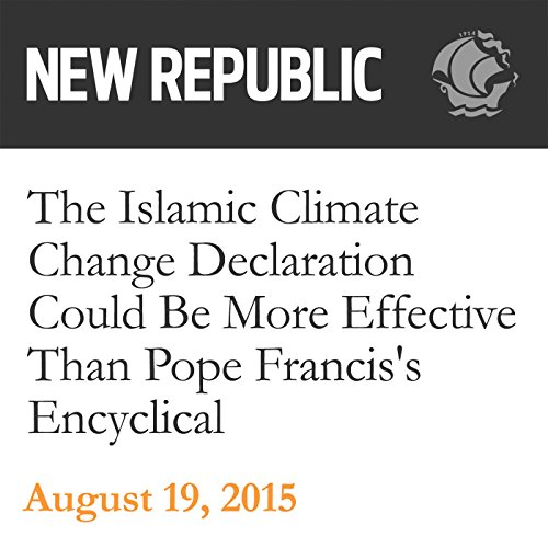 The Islamic Climate Change Declaration Could Be More Effective Than Pope Francis's Encyclical audiobook cover art