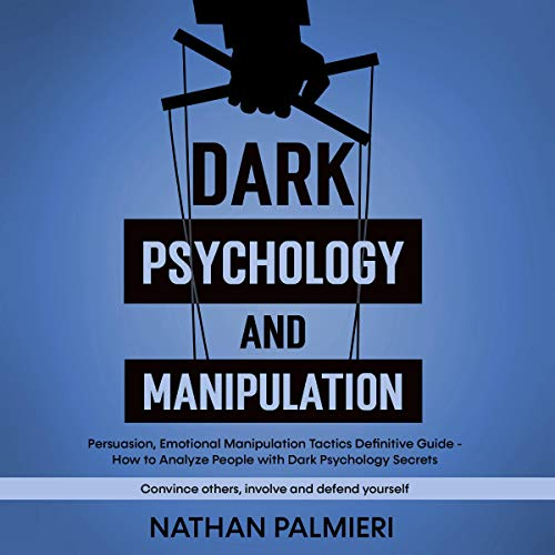 Download Dark Psychology and Manipulation: Persuasion, Emotional Manipulation Tactics Definitive Guide - How audio book