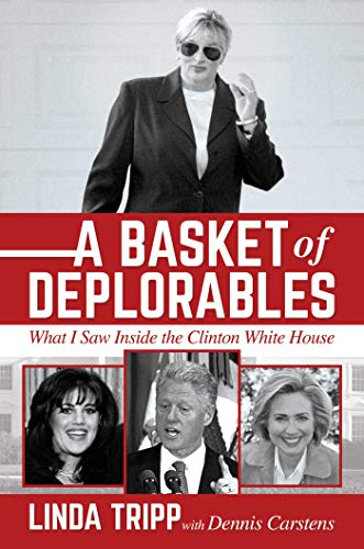 Compare Textbook Prices for A Basket of Deplorables: What I Saw Inside the Clinton White House  ISBN 9781642937725 by Tripp, Linda,Carstens, Dennis