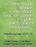 Coletânea de artigos Atividade Física e Saúde polo UNIASSELVI Pelotas RS:: Interdisciplinar 2019_01 (Portuguese Edition)