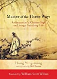Master of the Three Ways: Reflections of a Chinese Sage on Living a Satisfying Life...