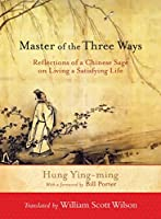 Master of the Three Ways: Reflections of a Chinese Sage on Living a Satisfying Life