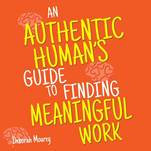 An Authentic Human's Guide to Finding Meaningful Work Audiobook By Deborah Mourey cover art