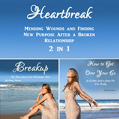 Heartbreak: Mending Wounds and Finding New Purpose After a Broken Relationship 2 in 1 audiobook cover art