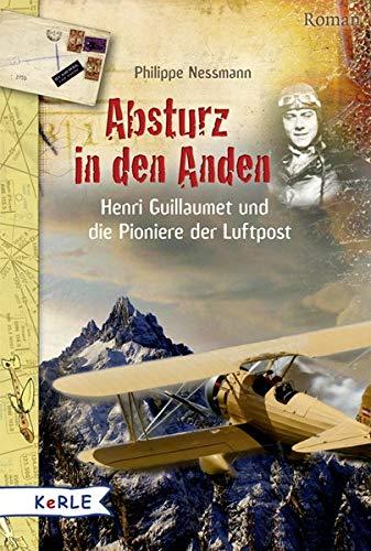 Absturz in den Anden: Henri Guillaumet und die Pioniere der Luftpost