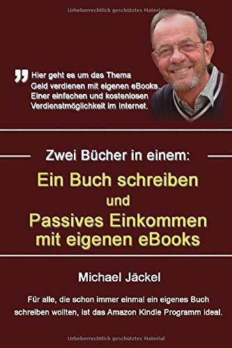 Taschenbuch Ein Buch schreiben und Passives Einkommen mit eigenen eBooks: Beide Bücher in einem Buch zusammengefasst