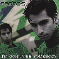 I'm Gonna Be Somebody by Tadros (2013-05-03)