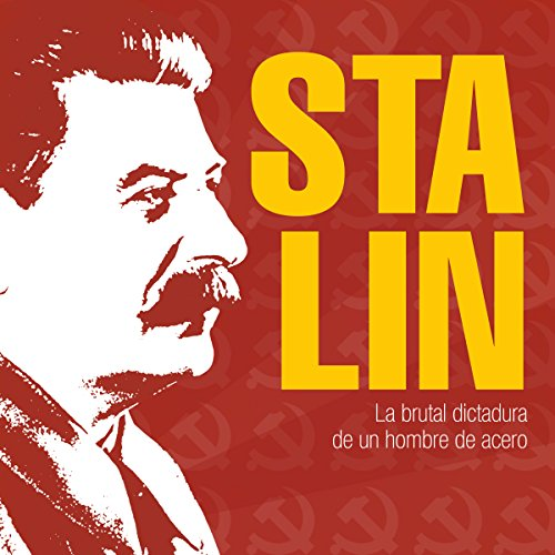 Stalin: La brutal dictadura de un hombre de acero [Stalin: The Brutal Dictatorship of a Man of Steel] copertina