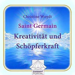 Saint Germain: Kreativität und Schöpferkraft                   Autor:                                                                                                                                 Christine Woydt                               Sprecher:                                                                                                                                 Christine Woydt                      Spieldauer: 2 Std. und 58 Min.     6 Bewertungen     Gesamt 2,5