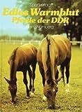 Edles Warmblut. Pferde der DDR. Tradition und züchterischer Fortschritt in einer modernen Reitpferderasse