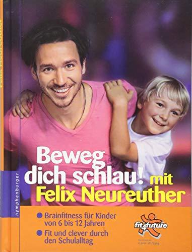 Beweg dich schlau! mit Felix Neureuther: Brainfitness für Kinder von 6 bis 12 Jahren. Fit und clever durch den Schulalltag. fit4future