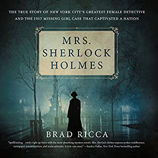 Mrs. Sherlock Holmes: The True Story of New York City's Greatest Female Detective and the 1917 Missing Girl Case That Captivated a Nation                   By:                                                                                                                                 Brad Ricca                               Narrated by:                                                                                                                                 David Bendena                      Length: 12 hrs and 35 mins     108 ratings     Overall 4.0