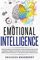 Emotional Intelligence: Develop Empathy and Increase Your Emotional Agility for Leadership. Improve Your Social Skills to Be Successful at Work and Discover Why It Can Matter More Than IQ - EQ 2.0 (Millionaire Mindset Code: Highly Effective Dark Psychology Mastery Secrets and Atomic Habits for Lea)