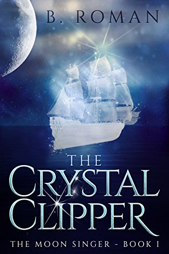 Book: The Crystal Clipper (The Moon Singer Book 1) by B. Roman