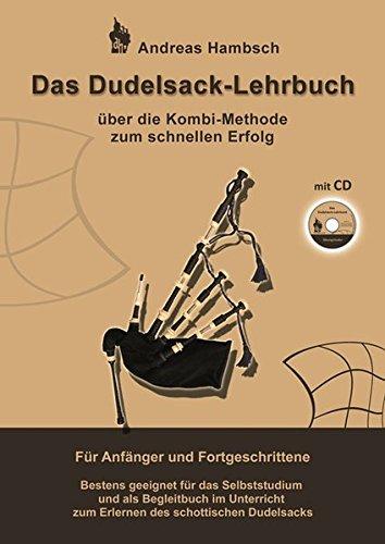Das Dudelsack - Lehrbuch mit Audio CD: Für absolute Dudelsack Anfänger und fortgeschrittene Dudelsackspieler: über die Kombi Methode zum schnellen ... zum Erlernen des schottischen Dudelsacks