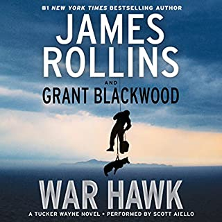 War Hawk     A Tucker Wayne Novel              Written by:                                                                                                                                 James Rollins                               Narrated by:                                                                                                                                 Scott Aiello                      Length: 12 hrs and 36 mins     4 ratings     Overall 4.8
