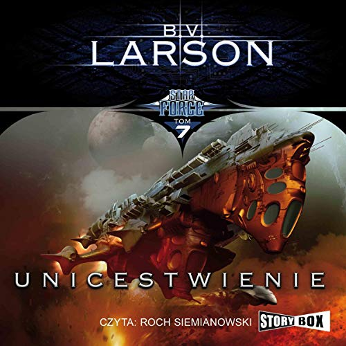 Unicestwienie     Star Force 7              By:                                                                                                                                 B. V. Larson                               Narrated by:                                                                                                                                 Roch Siemianowski                      Length: 13 hrs and 51 mins     2 ratings     Overall 5.0