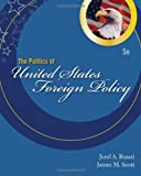 By Jerel A. Rosati - The Politics of United States Foreign Policy: 5th (fifth) Edition