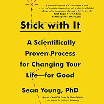 Stick with It  A Scientifically Proven Process for Changing Your Life - for Good