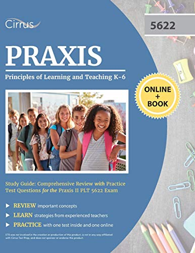 Compare Textbook Prices for Praxis Principles of Learning and Teaching K-6 Study Guide: Comprehensive Review with Practice Test Questions for the Praxis II PLT 5622 Exam  ISBN 9781635308563 by Cirrus