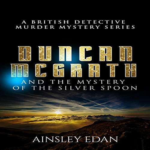 Duncan McGrath and the Mystery of the Silver Spoon     A British Detective Murder Mystery Series              De :                                                                                                                                 Ainsley Edan                               Lu par :                                                                                                                                 Kevin Theis                      Durée : 1 h et 1 min     Pas de notations     Global 0,0