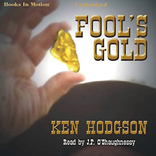 Fool's Gold                   By:                                                                                                                                 Ken Hodgson                               Narrated by:                                                                                                                                 J. P. O'Shaughnessy                      Length: 7 hrs and 27 mins     Not rated yet     Overall 0.0