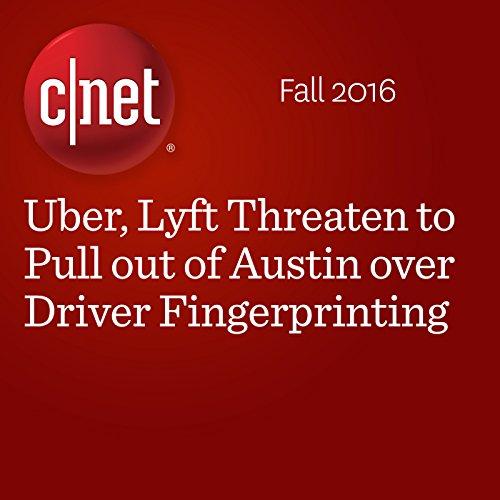 Uber, Lyft Threaten to Pull out of Austin over Driver Fingerprinting cover art