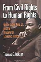 From Civil Rights to Human Rights: Martin Luther King, Jr., And the Struggle for Economic Justice (Politics And Culture in Modern America)