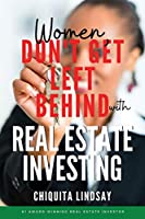 Women, Don't Get Left Behind With Real Estate Investing